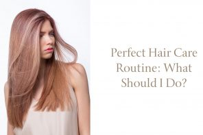 Perfect hair care routine: what should I do?